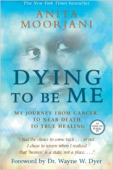 "Anita Moorjani's ""Dying To Be Me"". Hayhouse."